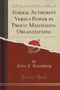 Formal Authority Versus Power in Profit Maximizing Organizations (Classic Reprint)