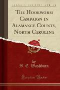 The Hookworm Campaign in Alamance County, North Carolina (Classic Reprint)