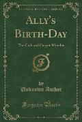 Ally's Birth-Day: The Cadi and Carpet-Mender (Classic Reprint)