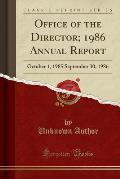 Office of the Director; 1986 Annual Report: October 1, 1985 September 30, 1986 (Classic Reprint)