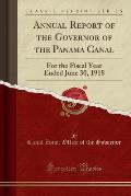 Annual Report of the Governor of the Panama Canal: For the Fiscal Year Ended June 30, 1918 (Classic Reprint)