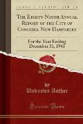 The Eighty-Ninth Annual Report of the City of Concord, New Hampshire: For the Year Ending December 31, 1941 (Classic Reprint)