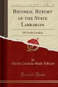 Biennial Report of the State Librarian: Of North Carolina (Classic Reprint)