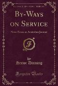 By-Ways on Service: Notes from an Australian Journal (Classic Reprint)