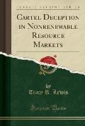 Cartel Deception in Nonrenewable Resource Markets (Classic Reprint)