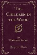 The Children in the Wood (Classic Reprint)