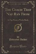 The Coach That Nap Ran From, Vol. 1 of 12: An Epic Poem in Twelve Books (Classic Reprint)