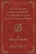 The Courtship, Marriage, and PIC Nic Dinner of Cock Robin and Jenny Wren (Classic Reprint)