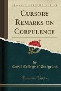 Cursory Remarks on Corpulence (Classic Reprint)