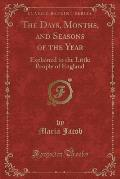 The Days, Months, and Seasons of the Year: Explained to the Little People of England (Classic Reprint)