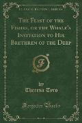 The Feast of the Fishes, or the Whale's Invitation to His Brethren of the Deep (Classic Reprint)