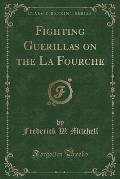 Fighting Guerillas on the La Fourche (Classic Reprint)