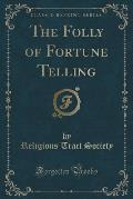The Folly of Fortune Telling (Classic Reprint)
