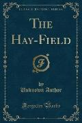The Hay-Field (Classic Reprint)