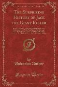 The Surprising History of Jack the Giant Killer: Relating How He Overcame Several Huge Giants, Particularly One with Two Heads; His Marriage with the