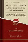 Journal of the Common Council, of the City of Philadelphia: Beginning May 9, 1859, Ending November 3, 1859; With an Appendix (Classic Reprint)