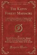 The Katyn Forest Massacre: Hearings Before the Select Committee to Conduct an Investigation of the Facts, Evidence and Circumstances of the Katyn