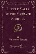 Little Sally of the Sabbath School (Classic Reprint)