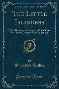 The Little Islanders: Or the Blessings of Industry; Embellished with Three Copper-Plate Engravings (Classic Reprint)