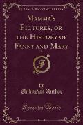 Mamma's Pictures, or the History of Fanny and Mary, Vol. 3 (Classic Reprint)