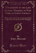 A Narrative of the Life of John Marrant, of New York, in North America: With an Account of the Conversion of the King of the Cherokees and His Daughte