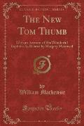 The New Tom Thumb: With an Account of His Wonderful Exploits; As Related by Margery Meanwell (Classic Reprint)