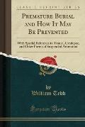 Premature Burial and How It May Be Prevented: With Special Reference to Trance, Catalepsy, and Other Forms of Suspended Animation (Classic Reprint)