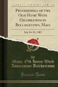 Proceedings of the Old Home Week Celebration in Belchertown, Mass: July 26-29, 1902 (Classic Reprint)