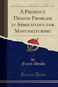 A Product Design Problem in Semiconductor Manufacturing (Classic Reprint)