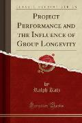 Project Performance and the Influence of Group Longevity (Classic Reprint)
