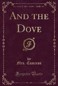And the Dove (Classic Reprint)
