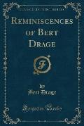 Reminiscences of Bert Drage (Classic Reprint)