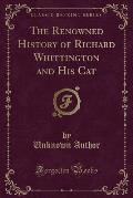 The Renowned History of Richard Whittington and His Cat (Classic Reprint)
