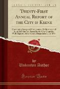 Twenty-First Annual Report of the City If Keene: Containing Inaugural Ceremonies, Ordinances and Joint Resolutions, Passed by the City Councils, with
