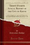 Thirty-Fourth Annual Report of the City of Keene: Containing Inaugural Ceremonies, Illustrated Development of Business Section, Ordinances and Joint R