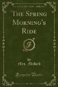 The Spring Morning's Ride (Classic Reprint)