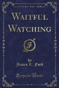 Waitful Watching (Classic Reprint)