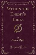Within the Enemy's Lines (Classic Reprint)
