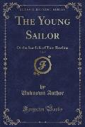 The Young Sailor, Vol. 8 of 3: Or the Sea-Life of Tom Bowline (Classic Reprint)