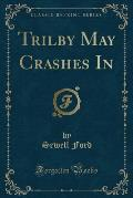 Trilby May Crashes in (Classic Reprint)