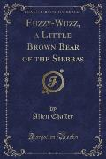 Fuzzy-Wuzz, a Little Brown Bear of the Sierras (Classic Reprint)