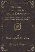 The Jesuit Relations and Allied Documents, Vol. 35: Travels and Explorations of the Jesuit Missionaries in New France, 1610-1791 (Classic Reprint)