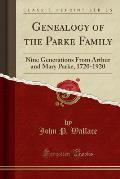 Genealogy of the Parke Family: Nine Generations from Arthur and Mary Parke, 1720-1920 (Classic Reprint)