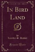 In Bird Land (Classic Reprint)