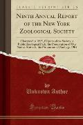Ninth Annual Report of the New York Zoological Society: Chartered in 1895, Objects of the Society, a Public Zoological Park, the Preservation of Our N