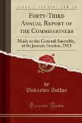 Forty-Third Annual Report of the Commissioners: Made to the General Assembly, at Its January Session, 1913 (Classic Reprint)
