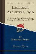 Landscape Architvre, 1919: A Qvarterly, Covntry Planning, Town Planning, Estate Planning, October 1919 (Classic Reprint)