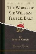 The Works of Sir William Temple, Bart, Vol. 2 (Classic Reprint)