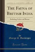 The Fauna of British India: Including Ceylon and Burma (Classic Reprint)