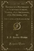 Travels of a Naturalist in Northern Europe, Norway, 1871, Archangel, 1872, Petchora, 1875, Vol. 1: With Coloured Plates and Other Illustrations and 4